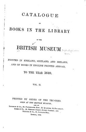 Catalogue of Books in the Library of the British Museum Printed in England  Scotland  and Ireland  and of Books in English Printed Abroad  to the Year 1640 PDF