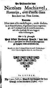 De Discoursen van Nicolaes Machiavel, Florentijn, over d'eerste thien Boecken van Titus Livius: hier is by ghevoeght des selben Autheurs Boeck van den Prince ...