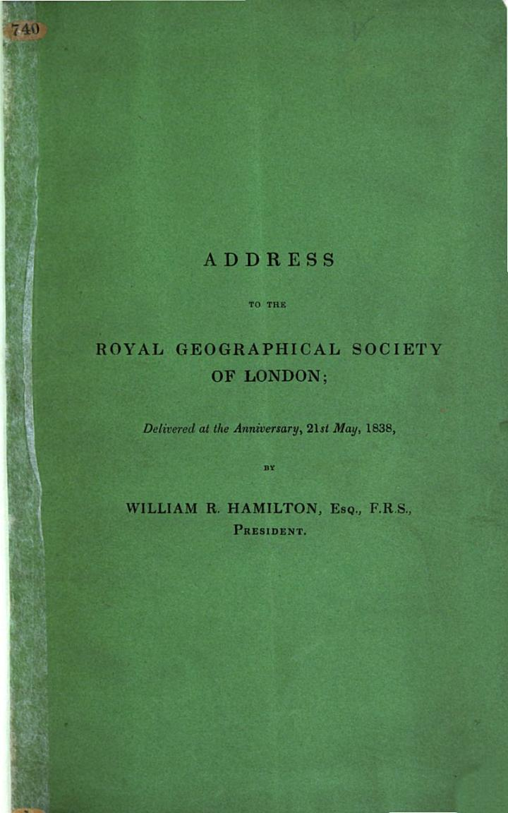 Address to the Royal Geographical Society of London delivered at the Anniversary, 21st May, 1838, by W. R. H., President