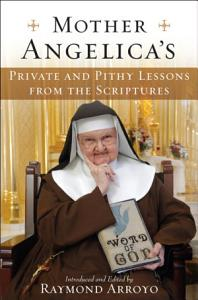 Mother Angelica s Private and Pithy Lessons from the Scriptures