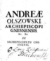 Andreæ Olszowski ... de Archiepiscopatu Gnesnensi