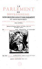 Le Parlement de Bourgongne, son origine, son établissement et son progrès; avec les noms ... armes & blasons, des présidents, chevaliers, etc