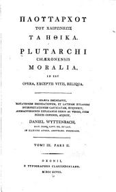 Ploutarchou ... ta Ethika: Plutarchi Chaeronensis Moralia, id est opera, exceptis vitis, reliqua, Volume 3, Part 2