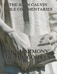 John Calvin S Commentaries On The Harmony Of The Gospels Vol 2 Book PDF