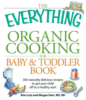 The Everything Organic Cooking for Baby   Toddler Book