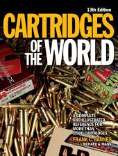 Cartridges of the World: A Complete Illustrated Reference for More Than 1,500 Cartridges, Edition 13