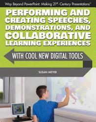 Performing And Creating Speeches Demonstrations And Collaborative Learning Experiences With Cool New Digital Tools Book PDF