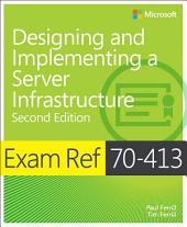Exam Ref 70-413 Designing and Implementing a Server Infrastructure (MCSE): Designing and Implementing a Server Infrastructure, Edition 2