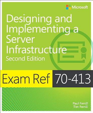 Exam Ref 70 413 Designing and Implementing a Server Infrastructure  MCSE  PDF
