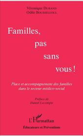 Familles, pas sans vous !: Place et accompagnement des familles dans le secteur médico-social