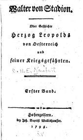 Walter von Stadion. Oder Geschichte Herzog Leopolds von Oesterreich und seiner Kriegsgefährten
