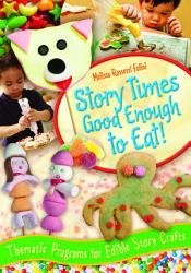 Story Times Good Enough To Eat Thematic Programs With Edible Story Crafts Book PDF
