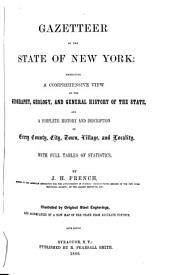Gazetteer of the State of New York: Embracing a Comprehensive View of the Geography, Geology, and General History of the State, and a Complete History and Description of Every County, City, Town, Village and Locality, with Full Tables of Statistics