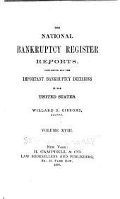 The National Bankruptcy Register Reports: Containing All the Important Bankruptcy Decisions in the United States, Volume 18