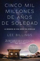Cinco mil millones de años de soledad: La búsqueda de vida entre las estrellas