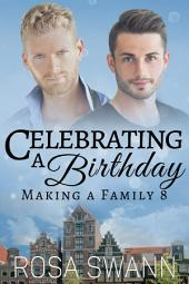 Celebrating a Birthday (Making a Family 8): MM Alpha/Omega Mpreg Gay Romance