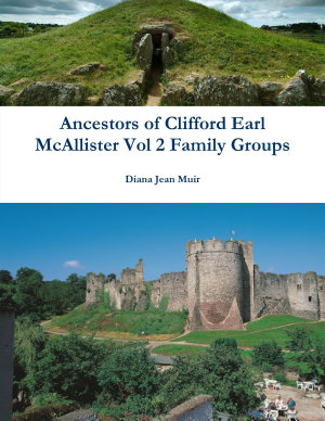Ancestors of Clifford Earl McAllister Vol 2 Family Groups