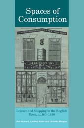 Spaces of Consumption: Leisure and Shopping in the English Town, c.1680–1830
