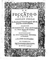 De Peccato Originis Dispvtatio Pvblica; In Academiâ VVittebergensi ... Praeside Friderico Baldvino ... Respondente M. Balthasare Meisnero Dresdensi. a.d. 25. Octobr: horis & loco solitis