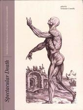 Spectacular Death: Interdisciplinary Perspectives on Mortality and (Un)Representability