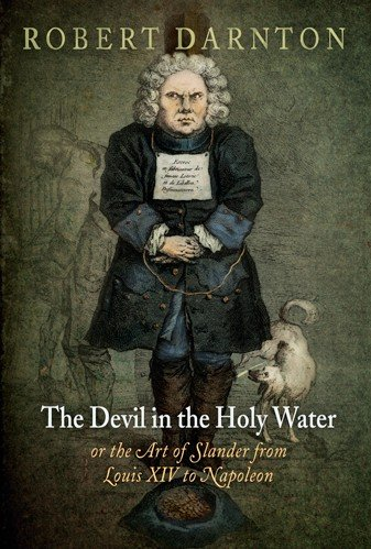 Download The Devil in the Holy Water  or the Art of Slander from Louis XIV to Napoleon Book