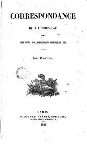 Correspondance de J. J. Rousseau, 4: avec des notes, éclaircissements historiques, etc