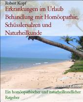 Erkrankungen im Urlaub Behandlung und Vorbeugung mit Naturheilkunde, Homöopathie, Schüsslersalzen und Akupressur: Ein naturheilkundlicher, homöopathischer und biochemischer Ratgeber