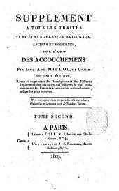 Supplément a tous les traités tant étrangers que nationaux, anciens et modernes, sur l'art des accouchemens. Par Jacq.-And. Millot ..: Volume2