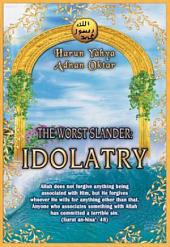 The Worst Slander: Idolatry