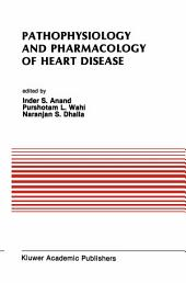 Pathophysiology and Pharmacology of Heart Disease: Proceedings of the symposium held by the Indian section of the International Society for Heart Research, Chandigarh, India, February 1988