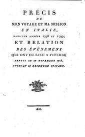 Précis de mon voyage et ma mission en Italie, dans les années 1798 et 1799; et relation des événemens qui ont eu lieu a Viterbe depuis le 27 novembre 1798, jusquau 28 décembre suivant