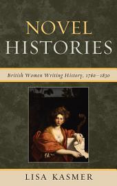 Novel Histories: British Women Writing History, 1760-1830