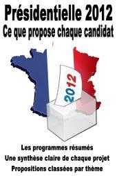 Présidentielle 2012 - Ce que propose chaque candidat