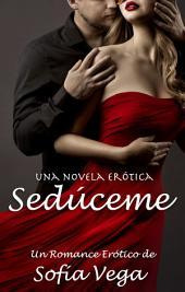 Sedúceme - La Serie Completa: Un Romance Erótico de Sofía Vega