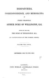 Despatches, Correspondence and Memoranda of Field Marshal Arthur Duke of Wellington: Edited by His Son, The Duke of Wellington. [In Continuation of the Former Series], Volume 5