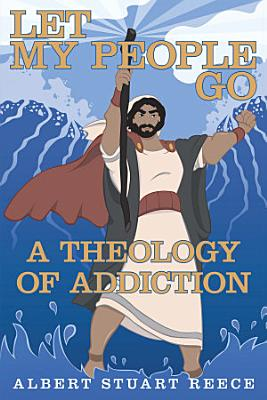 Let My People Go a Theology of Addiction PDF