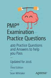PMP® Examination Practice Questions: 400 Practice Questions and Answers to help you Pass, Edition 3
