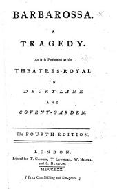 Barbarossa. A tragedy. As it is performed at the Theatres-Royal in Drury-Lane and Covent-Garden. The fourth edition. [By John Brown.]