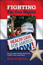 Rockefeller Institute Press: Fighting for Our Health: the Epic Battle to Make Health Care a Right in the United States