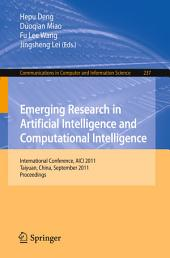 Emerging Research in Artificial Intelligence and ComputationaI Intelligence: International Conference, AICI 2011, Taiyuan, China, September 23-25, 2011. Proceedings
