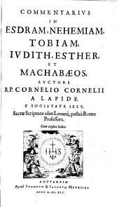 Commentarivs In Esdram, Nehemiam, Tobiam, Ivdith, Esther, Et Machabaeos: Cum triplici Indice