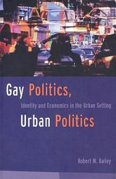 Gay Politics, Urban Politics: Identity and Economics in the Urban Setting