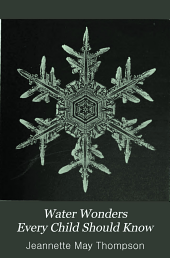 Water Wonders Every Child Should Know: Little Studies of Dew, Frost, Snow, Ice and Rain