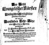 Das Recht evangelischer Fürsten in theologischen Streitigkeiten: gruendlich ausgefuehret und wider die papistischen Lehr-Saetze eines Theologi zu Leipzig verthaeydiget