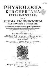Physiologia kircheriana experimentalis, qua... naturalium rerum scientia per experimenta physica, mathematica, medica, chymica, musica, magnetica, mechanica comprobatur atque stabilitur