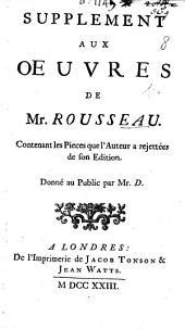 Supplément aux Oeuvres de Mr. Rousseau contenant les pièces que l'auteur a rejettées de son edition. Donné au public par Mr. D. [i.e. P. N. Lenglet du Fresnoy.]