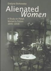 Alienated Women: A Study on Polish Women's Fiction, 1845-1918