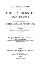 Six meditations on the gardens of Scripture, together with a sermon on Christianity and archæology