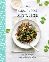 The Superfood Kitchen: Healthy recipes packed with superfoods for the thoughtful cook