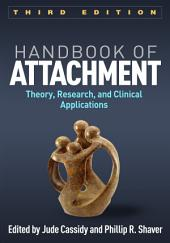 Handbook of Attachment, Third Edition: Theory, Research, and Clinical Applications, Edition 3